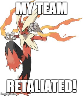 MY TEAM RETALIATED! | made w/ Imgflip meme maker