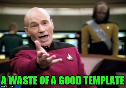Picard Wtf Meme | A WASTE OF A GOOD TEMPLATE | image tagged in memes,picard wtf | made w/ Imgflip meme maker