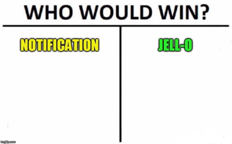 Who Would Win? Meme | NOTIFICATION JELL-O | image tagged in memes,who would win | made w/ Imgflip meme maker