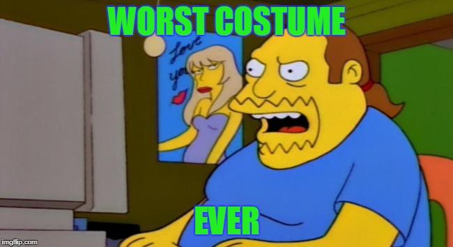 WORST COSTUME EVER | image tagged in cbg | made w/ Imgflip meme maker