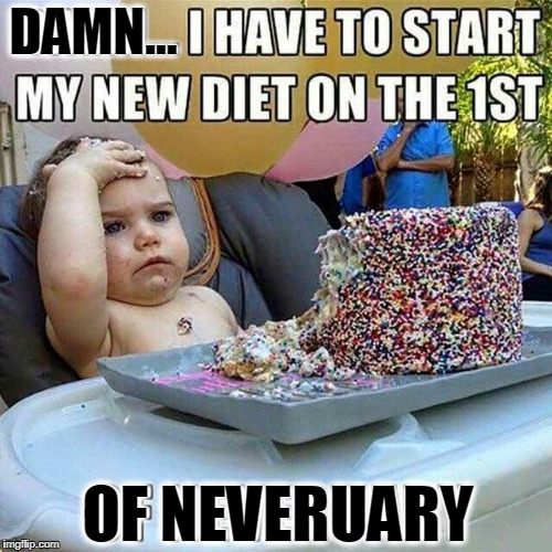 New Year's Resolution Realization | DAMN... OF NEVERUARY | image tagged in vince vance,dieting,gluttony,epic desserts,broken resolution,overeating | made w/ Imgflip meme maker