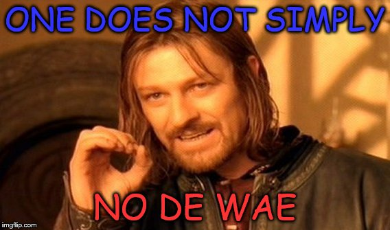 One Does Not Simply Meme | ONE DOES NOT SIMPLY NO DE WAE | image tagged in memes,one does not simply,do u no de wae,do u no de wey,dank memes | made w/ Imgflip meme maker