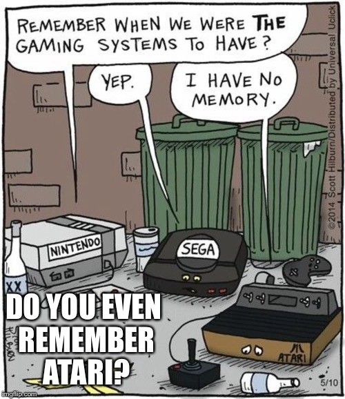 Consoles before the Xbox and PlayStation... Geek Week, Jan 7-13, a JBmemegeek & KenJ event | DO YOU EVEN REMEMBER ATARI? | image tagged in geek week,jbmemegeek,kenj,atari,bad memory | made w/ Imgflip meme maker