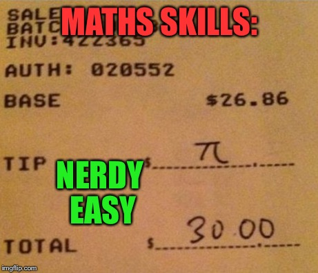 Nailed it nerdy! Geek Week, Jan 7-13, a JBmemegeek & KenJ event | MATHS SKILLS: NERDY EASY | image tagged in geek week,jbmemegeek,kenj,pi,nerdy,tips | made w/ Imgflip meme maker