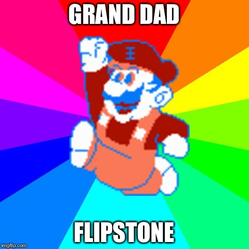 GRAND DAD FLIPSTONE | image tagged in grand dad | made w/ Imgflip meme maker