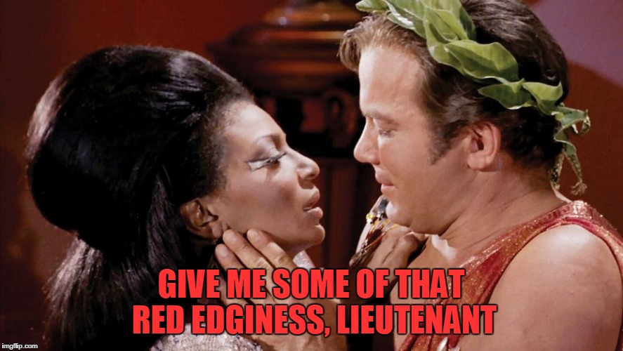 GIVE ME SOME OF THAT RED EDGINESS, LIEUTENANT | made w/ Imgflip meme maker