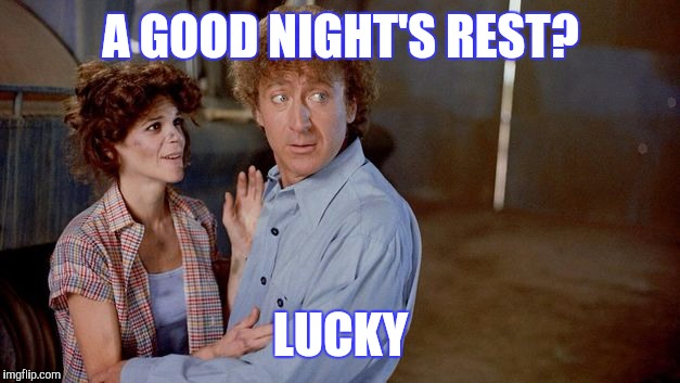 A GOOD NIGHT'S REST? LUCKY | made w/ Imgflip meme maker