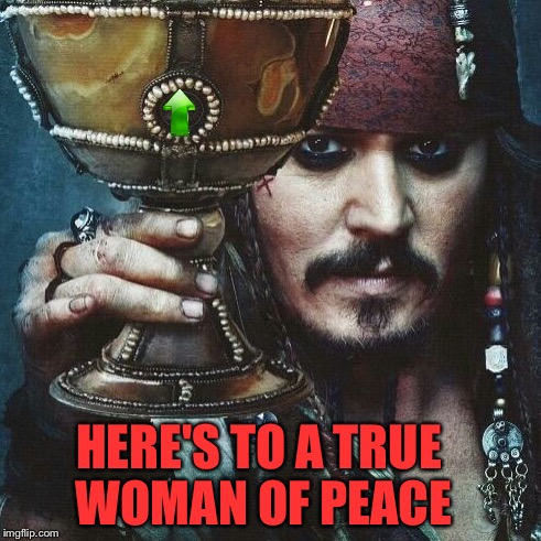 HERE'S TO A TRUE WOMAN OF PEACE | made w/ Imgflip meme maker