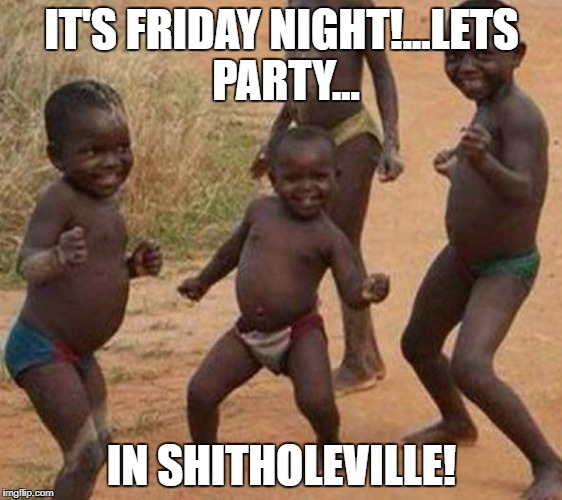 Dancing baby | IT'S FRIDAY NIGHT!...LETS PARTY... IN SHITHOLEVILLE! | image tagged in dancing baby | made w/ Imgflip meme maker