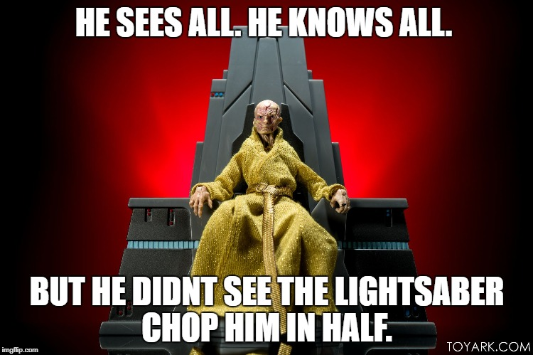 HE SEES ALL. HE KNOWS ALL. BUT HE DIDNT SEE THE LIGHTSABER CHOP HIM IN HALF. | image tagged in snoke | made w/ Imgflip meme maker