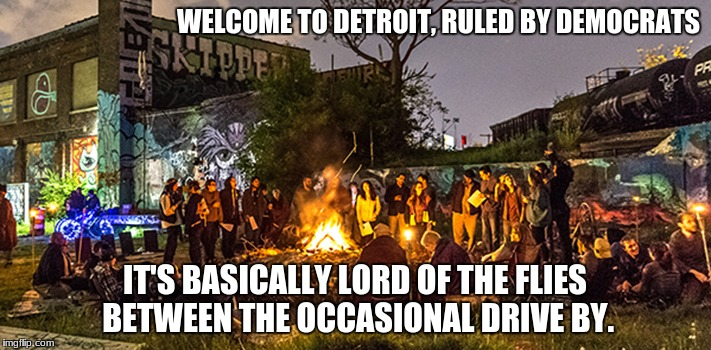 Welcome to Detroit | WELCOME TO DETROIT, RULED BY DEMOCRATS IT'S BASICALLY LORD OF THE FLIES BETWEEN THE OCCASIONAL DRIVE BY. | image tagged in shithole,detroit,lord of the flies,democrats,democrat party,democratic socialism | made w/ Imgflip meme maker