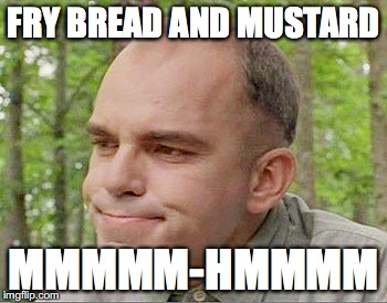 Sling blade Karl  | FRY BREAD AND MUSTARD MMMMM-HMMMM | image tagged in sling blade karl | made w/ Imgflip meme maker