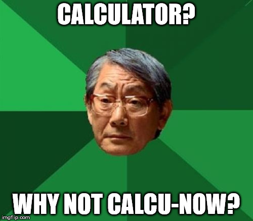 CALCULATOR? WHY NOT CALCU-NOW? | made w/ Imgflip meme maker