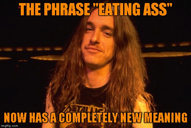 "THE PHRASE ""EATING ASS"" NOW HAS A COMPLETELY NEW MEANING 