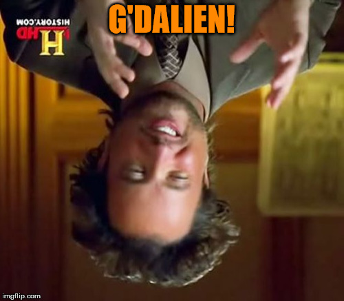 Ancient Aliens Meme | G'DALIEN! | image tagged in memes,ancient aliens | made w/ Imgflip meme maker