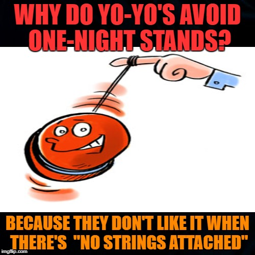 "Yo-yo love life | WHY DO YO-YO'S AVOID ONE-NIGHT STANDS? BECAUSE THEY DON'T LIKE IT WHEN THERE'S  ""NO STRINGS ATTACHED"" 