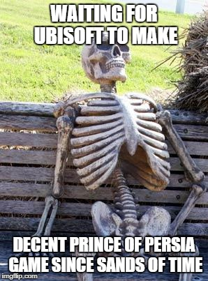 Waiting skeleton obviously | WAITING FOR UBISOFT TO MAKE DECENT PRINCE OF PERSIA GAME SINCE SANDS OF TIME | image tagged in memes,waiting skeleton,funny memes | made w/ Imgflip meme maker