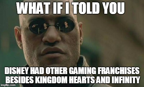 RO-RO #1 | WHAT IF I TOLD YOU DISNEY HAD OTHER GAMING FRANCHISES BESIDES KINGDOM HEARTS AND INFINITY | image tagged in memes,matrix morpheus,ro-ro,disney,disney gaming | made w/ Imgflip meme maker