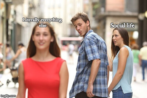 Social life Literally everything else | image tagged in guy looking at another girl | made w/ Imgflip meme maker