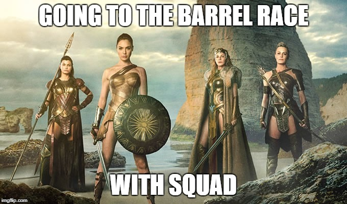 Going To The Barrel Race | GOING TO THE BARREL RACE WITH SQUAD | image tagged in squad,rodeo,horse,barrel racing,confessions of a barrel racer,barrel horse | made w/ Imgflip meme maker