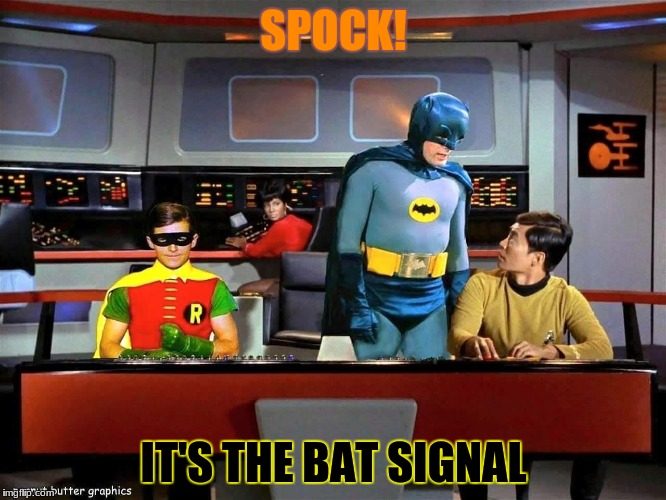 Batman Star Trek  | SPOCK! IT'S THE BAT SIGNAL | image tagged in batman star trek | made w/ Imgflip meme maker