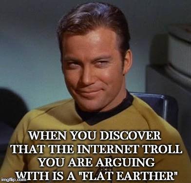 "Laughing Makes The World Go 'ROUND | WHEN YOU DISCOVER THAT THE INTERNET TROLL YOU ARE ARGUING WITH IS A ""FLAT EARTHER"" 