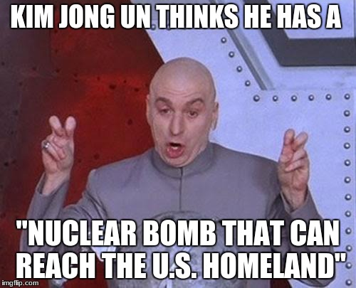 "Dr Evil Laser Meme | KIM JONG UN THINKS HE HAS A ""NUCLEAR BOMB THAT CAN REACH THE U.S. HOMELAND"" 