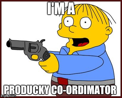 Ralph Wiggum | I'M A PRODUCKY CO-ORDIMATOR | image tagged in ralph wiggum | made w/ Imgflip meme maker