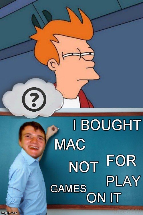 I BOUGHT MAC FOR NOT PLAY GAMES ON IT | made w/ Imgflip meme maker