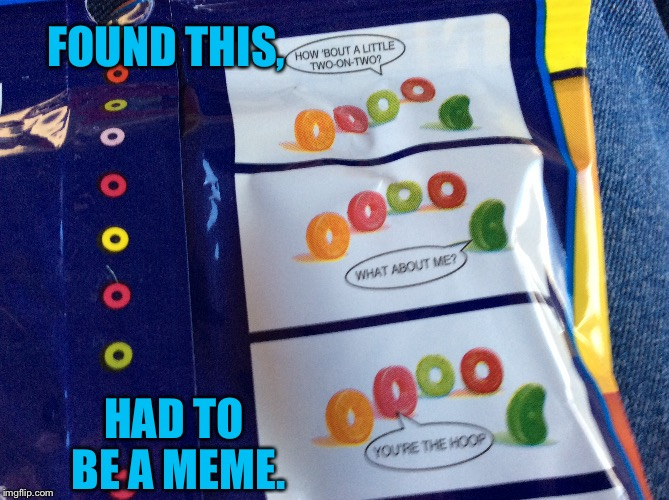 Found this, Had to be a meme. | FOUND THIS, HAD TO BE A MEME. | image tagged in life savers,had to be a meme,gummy,memes,jokes | made w/ Imgflip meme maker