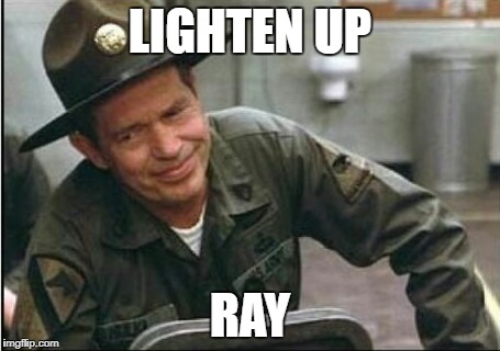 LIGHTEN UP RAY | image tagged in lighten up francis it's your birthday | made w/ Imgflip meme maker