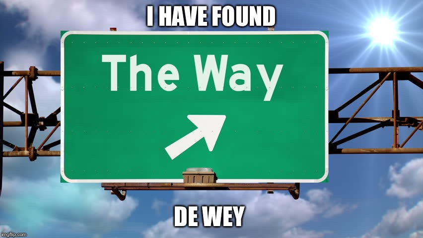 I HAVE FOUND DE WEY | image tagged in the way | made w/ Imgflip meme maker