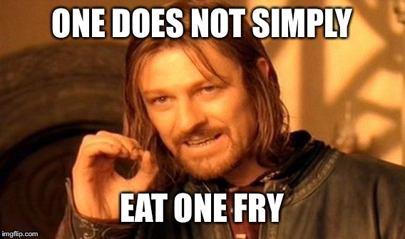 One Does Not Simply Meme |  ONE DOES NOT SIMPLY; EAT ONE FRY | image tagged in memes,one does not simply | made w/ Imgflip meme maker