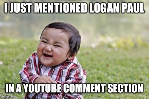 Evil Toddler Meme |  I JUST MENTIONED LOGAN PAUL; IN A YOUTUBE COMMENT SECTION | image tagged in memes,evil toddler | made w/ Imgflip meme maker