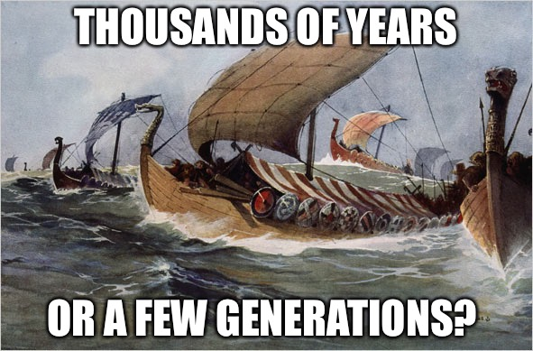 Wiking | THOUSANDS OF YEARS OR A FEW GENERATIONS? | image tagged in forge,vikings,techno viking,viking,war,normandy | made w/ Imgflip meme maker