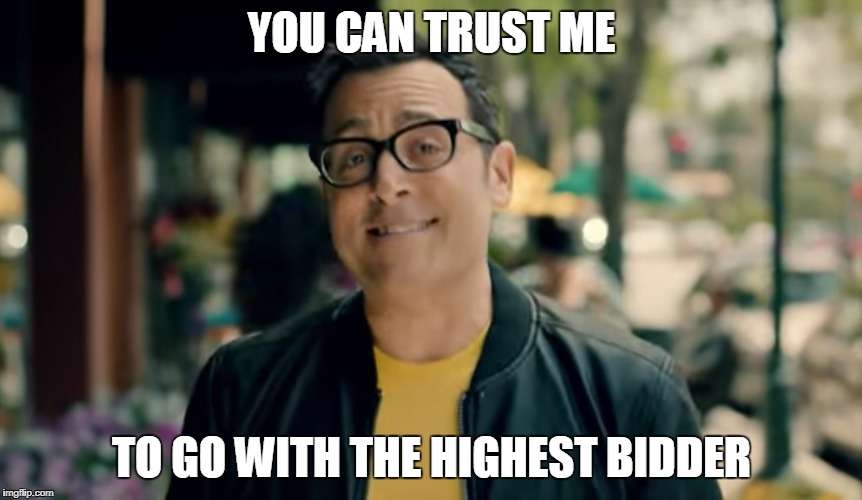 Sprint Whore | YOU CAN TRUST ME TO GO WITH THE HIGHEST BIDDER | image tagged in commercials | made w/ Imgflip meme maker