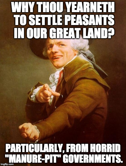 "Joseph Ducreux Meme | WHY THOU YEARNETH TO SETTLE PEASANTS IN OUR GREAT LAND? PARTICULARLY, FROM HORRID ""MANURE-PIT"" GOVERNMENTS. 