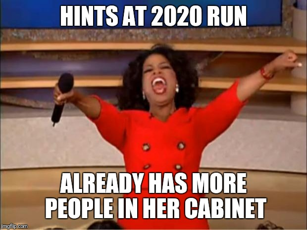 Oprah You Get A Meme | HINTS AT 2020 RUN ALREADY HAS MORE PEOPLE IN HER CABINET | image tagged in memes,oprah you get a | made w/ Imgflip meme maker