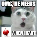 OMG, HE NEEDS A NEW HEART! | made w/ Imgflip meme maker