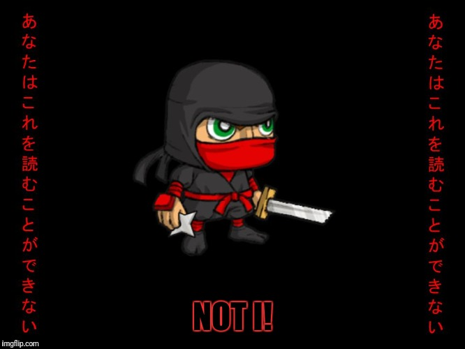 Clever ninja | NOT I! | image tagged in clever ninja | made w/ Imgflip meme maker