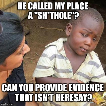 "Third World Skeptical Kid Meme | HE CALLED MY PLACE A ""SH*THOLE""? CAN YOU PROVIDE EVIDENCE THAT ISN'T HERESAY? 
