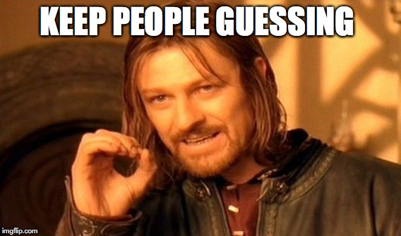 One Does Not Simply Meme | KEEP PEOPLE GUESSING | image tagged in memes,one does not simply | made w/ Imgflip meme maker
