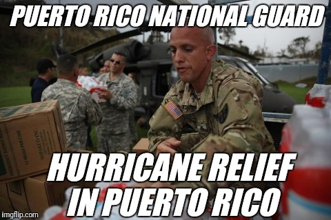 PUERTO RICO NATIONAL GUARD HURRICANE RELIEF IN PUERTO RICO | made w/ Imgflip meme maker