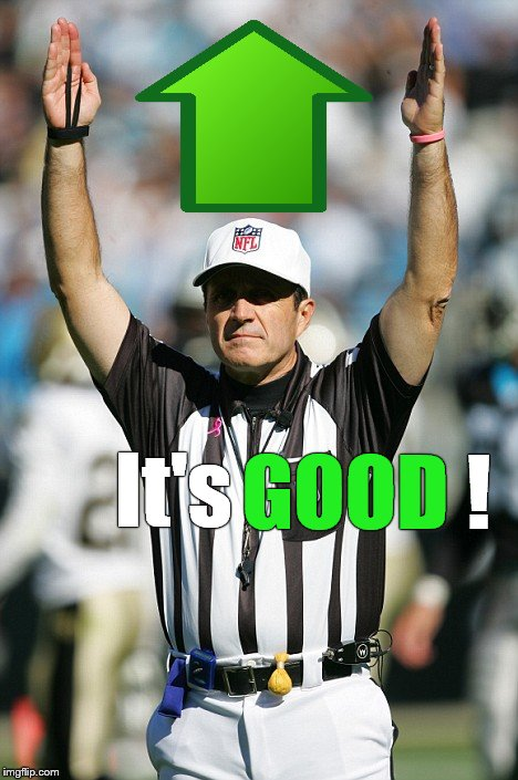 TOUCHDOWN! | It's GOOD ! ! | image tagged in touchdown | made w/ Imgflip meme maker