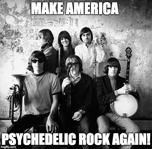 Make America Psychedelic again | MAKE AMERICA PSYCHEDELIC ROCK AGAIN! | image tagged in rock music,psychedelic,psychedelic music,memes,funny,music | made w/ Imgflip meme maker