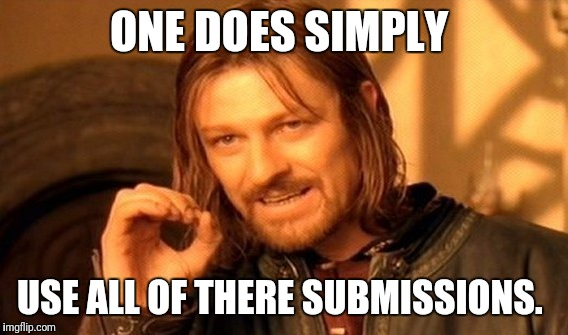Not as easy as I remember  | ONE DOES SIMPLY USE ALL OF THERE SUBMISSIONS. | image tagged in memes,one does not simply,sir_unknown | made w/ Imgflip meme maker