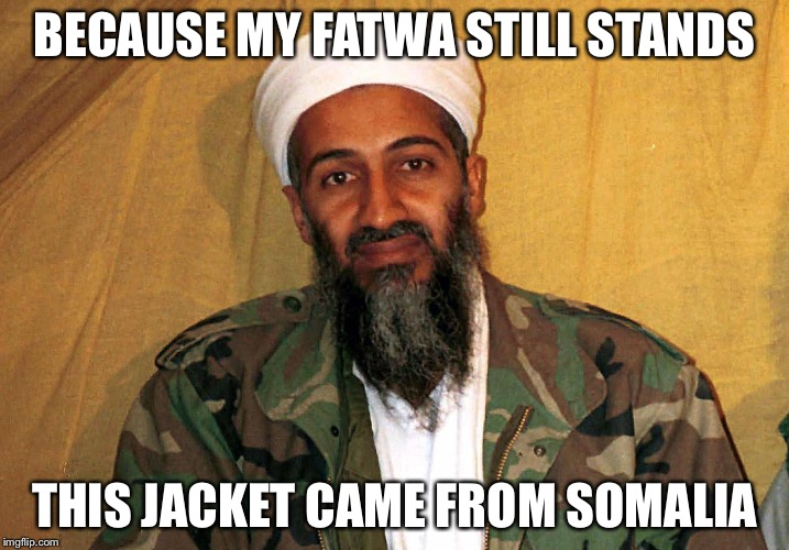 BECAUSE MY FATWA STILL STANDS THIS JACKET CAME FROM SOMALIA | made w/ Imgflip meme maker
