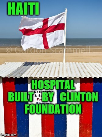 generosity | HAITI HOSPITAL   BUILT    BY   CLINTON  FOUNDATION | image tagged in hillary clinton | made w/ Imgflip meme maker