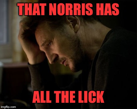 THAT NORRIS HAS ALL THE LICK | made w/ Imgflip meme maker