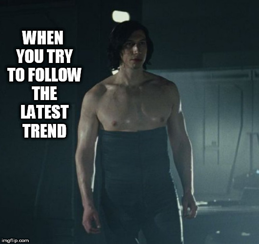 long pants | WHEN YOU TRY TO FOLLOW THE LATEST TREND | image tagged in geek week,kylo ren,star wars,trends,pants,star wars meme | made w/ Imgflip meme maker